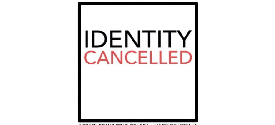 Project Update: Identity Cancelled – A Tragi-Comic Spy Thriller